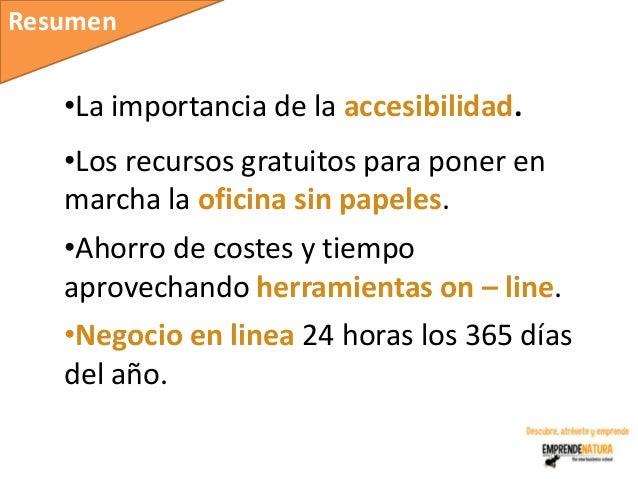 Resumen   •La importancia de la accesibilidad.   •Los recursos gratuitos para poner en   marcha la oficina sin papeles.   ...