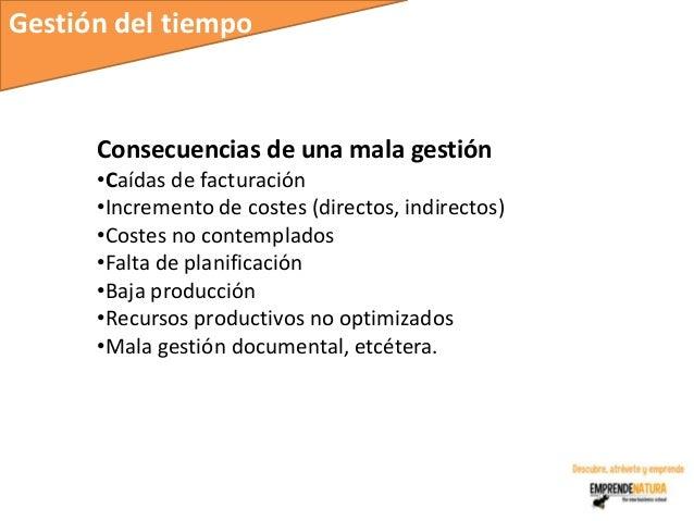 Gestión del tiempo      Consecuencias de una mala gestión      •Caídas de facturación      •Incremento de costes (directos...