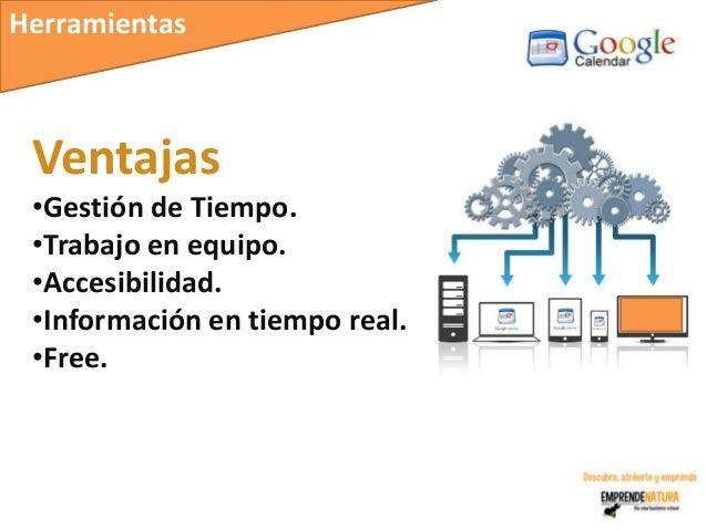 Herramientas Ventajas •Gestión de Tiempo. •Trabajo en equipo. •Accesibilidad. •Información en tiempo real. •Free.