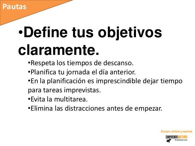 Pautas   •Define tus objetivos   claramente.         •Respeta los tiempos de descanso.         •Planifica tu jornada el dí...