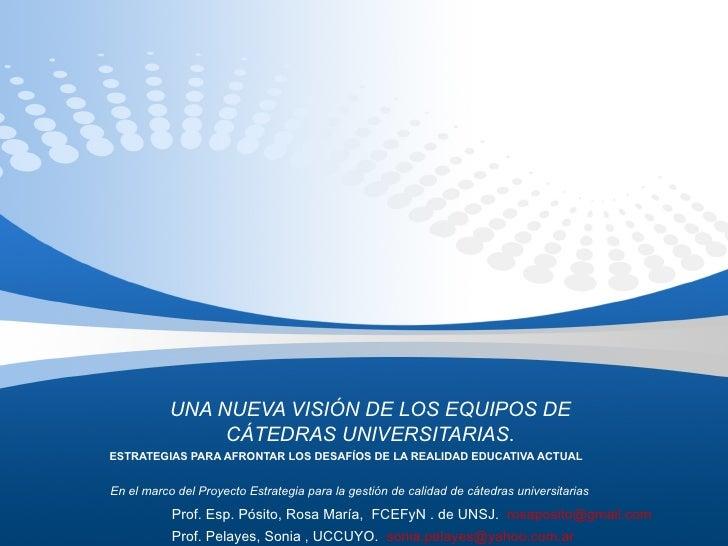UNA NUEVA VISIÓN DE LOS EQUIPOS DE CÁTEDRAS UNIVERSITARIAS . ESTRATEGIAS PARA AFRONTAR LOS DESAFÍOS DE LA REALIDAD EDUCATI...