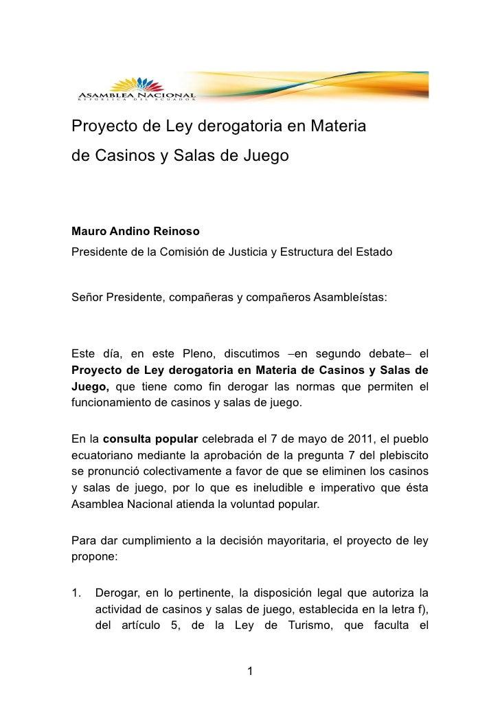 Proyecto de Ley derogatoria en Materiade Casinos y Salas de JuegoMauro Andino ReinosoPresidente de la Comisión de Justicia...