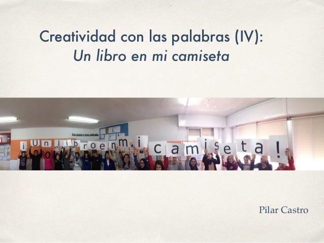 Creatividad con las palabras (IV): Un libro en mi camiseta Pilar Castro