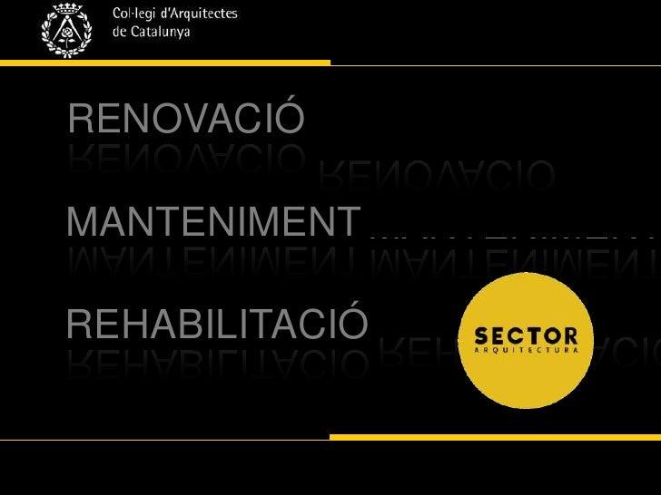 RENOVACIÓ<br />RENOVACIÓ<br />MANTENIMENT<br />MANTENIMENT<br />REHABILITACIÓ<br />REHABILITACIÓ<br />