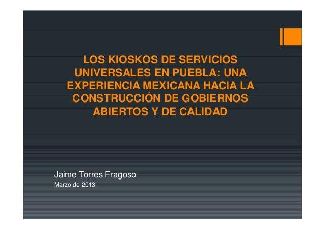 LOS KIOSKOS DE SERVICIOS     UNIVERSALES EN PUEBLA: UNA    EXPERIENCIA MEXICANA HACIA LA     CONSTRUCCIÓN DE GOBIERNOS    ...