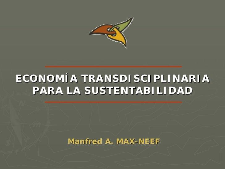 ECONOMÍA TRANSDISCIPLINARIA ECONOMÍA TRANSDISCIPLINARIA   PARA LA SUSTENTABILIDAD    PARA LA SUSTENTABILIDAD           Man...