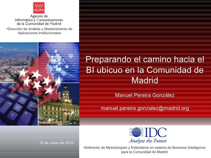 10 de Junio de 2010 <ul><li>Definición de Metodologías y Estándares en materia de Business Intelligence para la Comunidad ...