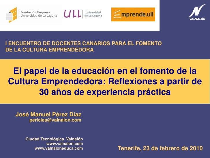 I ENCUENTRO DE DOCENTES CANARIOS PARA EL FOMENTO DE LA CULTURA EMPRENDEDORA     El papel de la educación en el fomento de ...