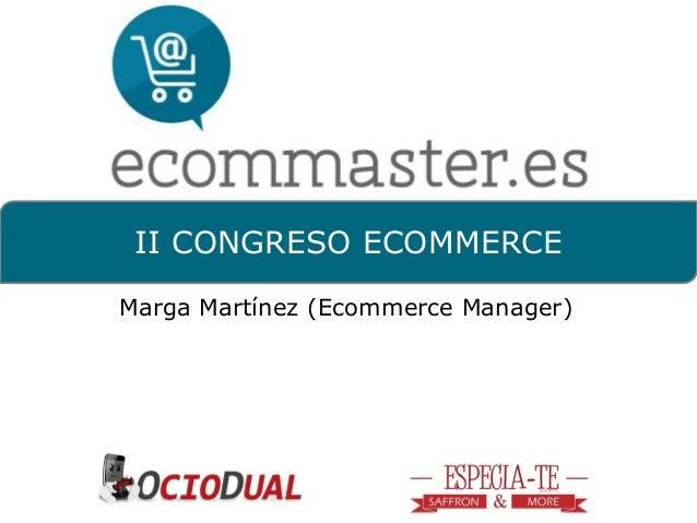 II CONGRESO ECOMMERCE  Marga Martínez (Ecommerce Manager)