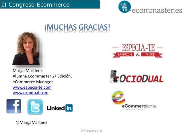II Congreso Ecommerce  Marga Martínez.  Alumna Ecommaster 2ª Edición.  eCommerce Manager  www.especia-te.com  www.ociodual...