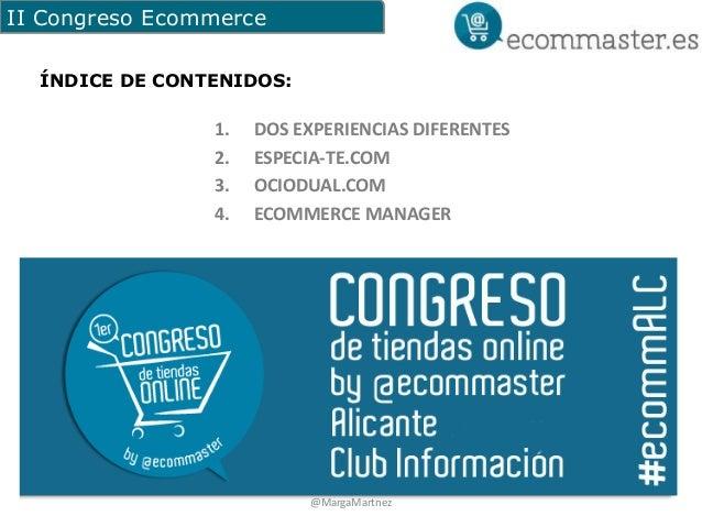 II Congreso Ecommerce  ÍNDICE DE CONTENIDOS:  1. DOS EXPERIENCIAS DIFERENTES  2. ESPECIA-TE.COM  3. OCIODUAL.COM  4. ECOMM...