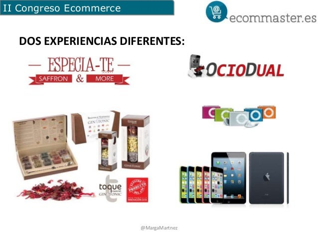II Congreso Ecommerce  DOS EXPERIENCIAS DIFERENTES:  @MargaMartnez