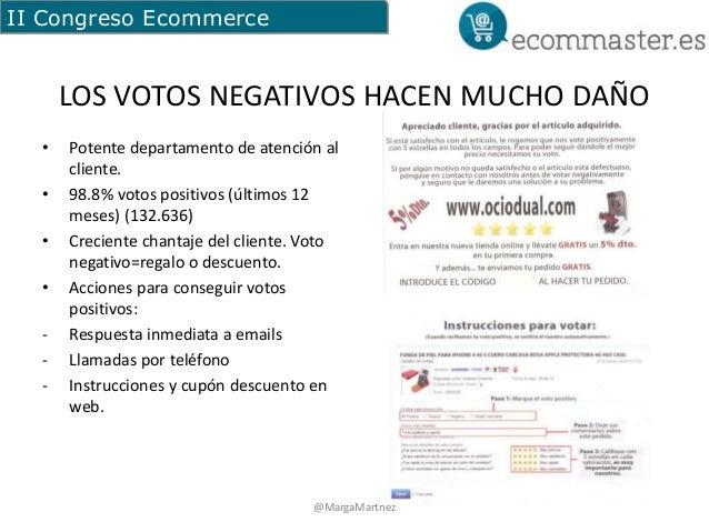 II Congreso Ecommerce  LOS VOTOS NEGATIVOS HACEN MUCHO DAÑO  • Potente departamento de atención al  cliente.  • 98.8% voto...