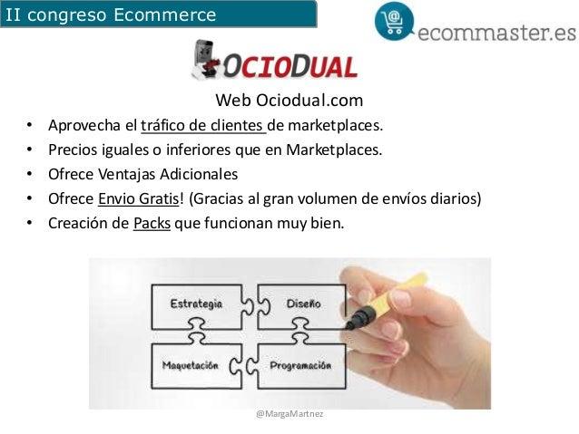 II congreso Ecommerce  Web Ociodual.com  • Aprovecha el tráfico de clientes de marketplaces.  • Precios iguales o inferior...