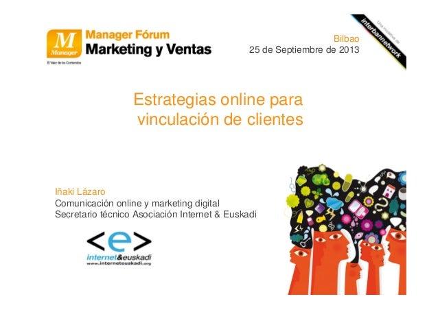 Estrategias online para vinculación de clientes Iñaki Lázaro Comunicación online y marketing digital Secretario técnico As...