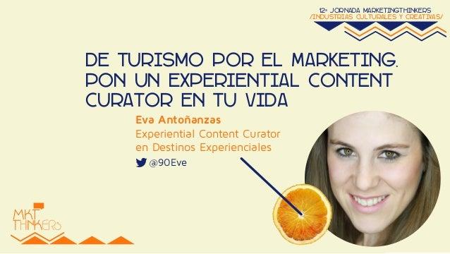 12ª jornada marketingthinkers  /industrias culturales y creativas/  De Turismo por el Marketing.  Pon un Experiential Cont...