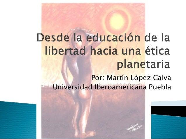 Por: Martín López Calva Universidad Iberoamericana Puebla