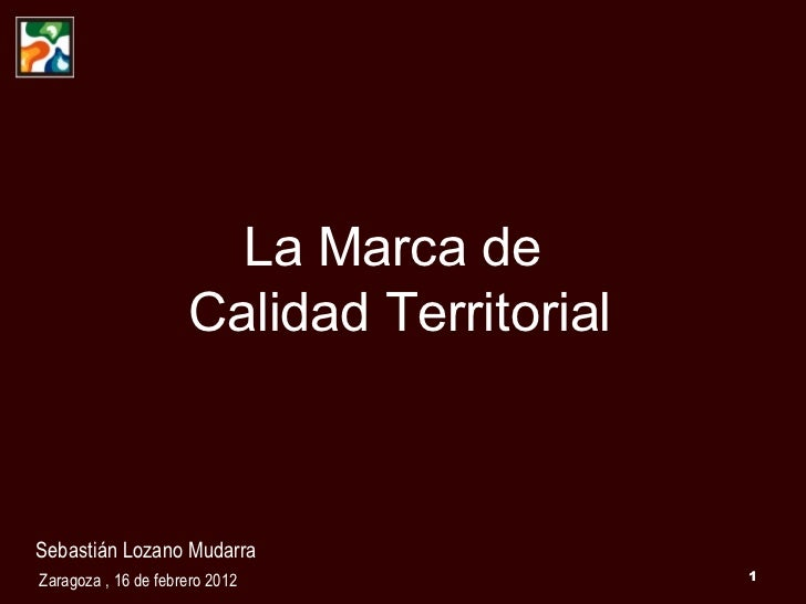 La Marca de  Calidad Territorial Sebastián Lozano Mudarra Zaragoza , 16 de febrero 2012