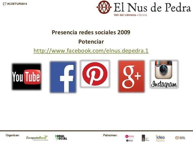 Patrocinan:Organizan: #COETUR2014 Patrocinan:Organizan: Presencia redes sociales 2009 Potenciar http://www.facebook.com/el...