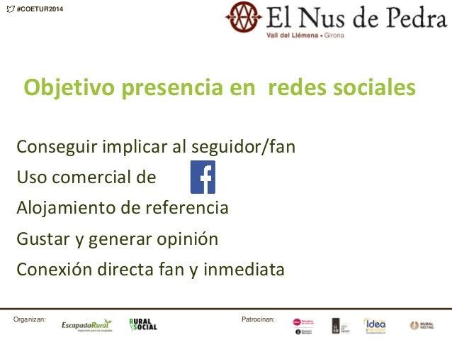Patrocinan:Organizan: #COETUR2014 Objetivo presencia en redes sociales Conseguir implicar al seguidor/fan Uso comercial de...