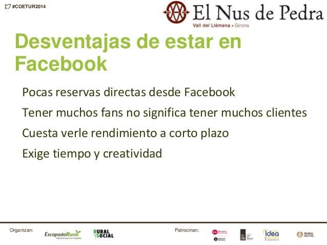 Patrocinan:Organizan: #COETUR2014 Desventajas de estar en Facebook Pocas reservas directas desde Facebook Tener muchos fan...