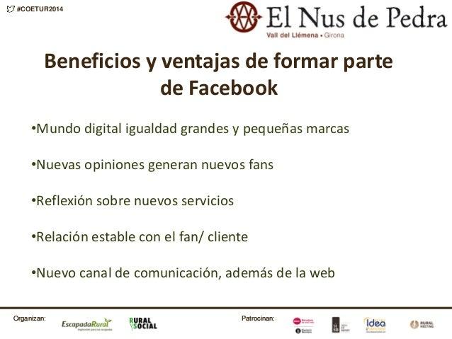 Patrocinan:Organizan: #COETUR2014 Patrocinan:Organizan: Beneficios y ventajas de formar parte de Facebook •Mundo digital i...