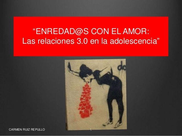 """""""ENREDAD@S CON EL AMOR: Las relaciones 3.0 en la adolescencia""""  CARMEN RUIZ REPULLO  1"""