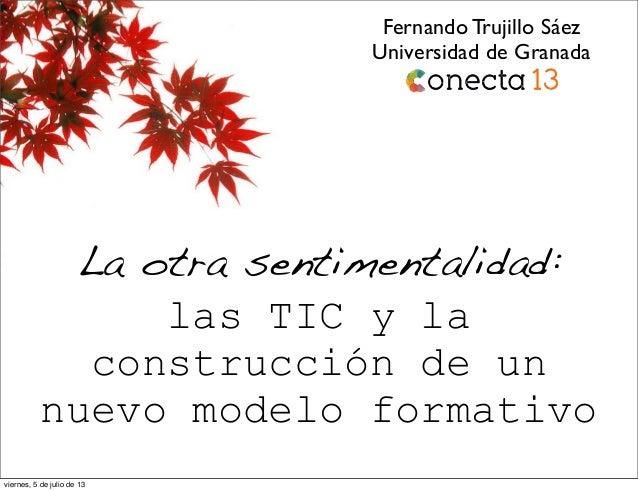 La otra sentimentalidad: las TIC y la construcción de un nuevo modelo formativo Fernando Trujillo Sáez Universidad de Gran...
