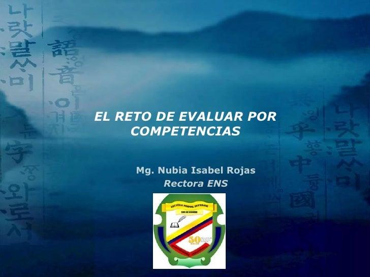 EL RETO DE EVALUAR POR      COMPETENCIAS        Mg. Nubia Isabel Rojas           Rectora ENS               LOGO