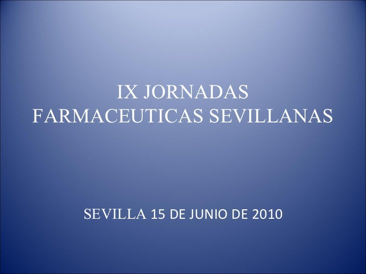 IX JORNADAS FARMACEUTICAS SEVILLANAS SEVILLA  15 DE JUNIO DE 2010