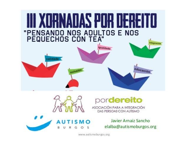 Javier Arnaiz Sancho  elalba@autismoburgos.org  www.autismoburgos.org