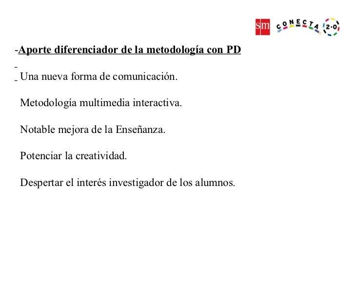 - Aporte diferenciador de la metodología con PD Una nueva forma de comunicación. Metodología multimedia interactiva. Notab...
