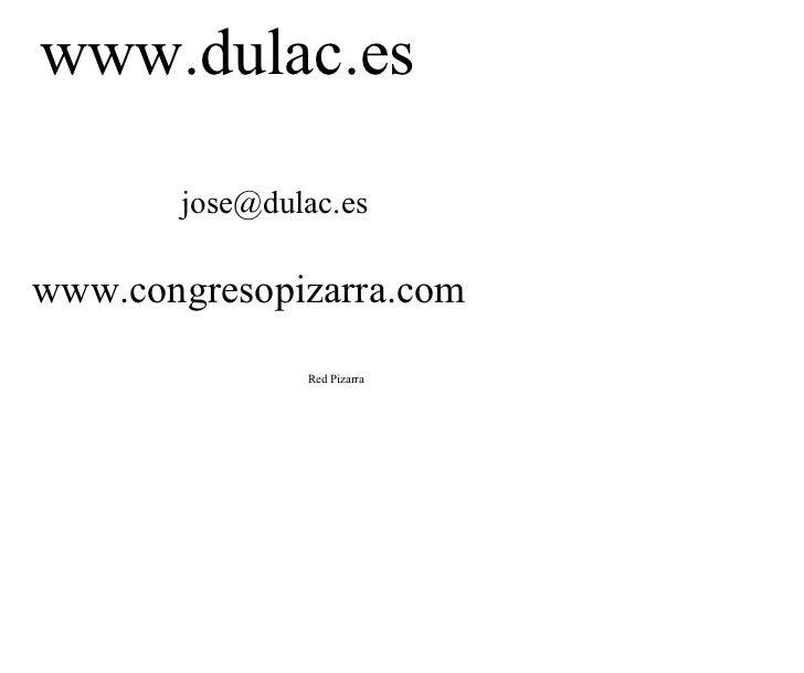 www.dulac.es [email_address] www.congresopizarra.com Red Pizarra