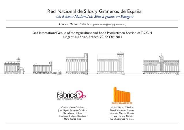 Red Nacional de Silos y Graneros de España Un Réseau National de Silos à grains en Espagne Carlos Mateo Caballos (carlosma...