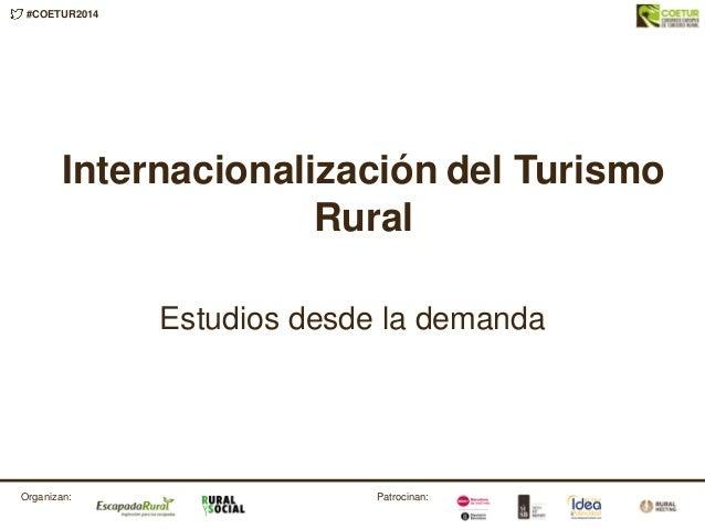#COETUR2014 Patrocinan:Organizan: Estudios desde la demanda Internacionalización del Turismo Rural
