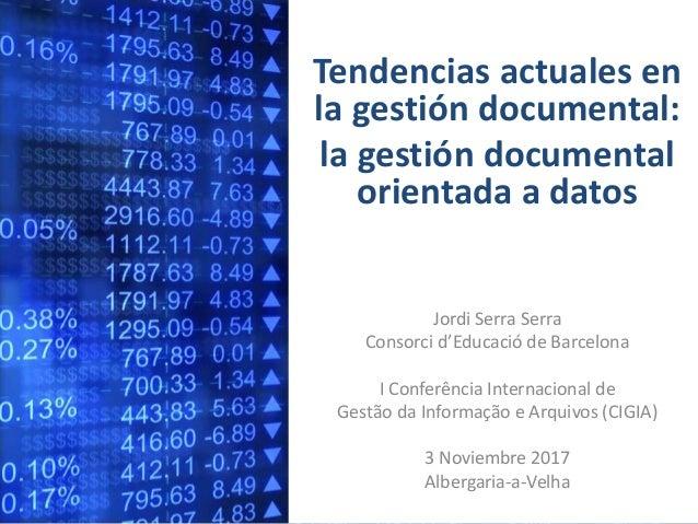 Tendencias actuales en la gestión documental: la gestión documental orientada a datos Jordi Serra Serra Consorci d'Educaci...