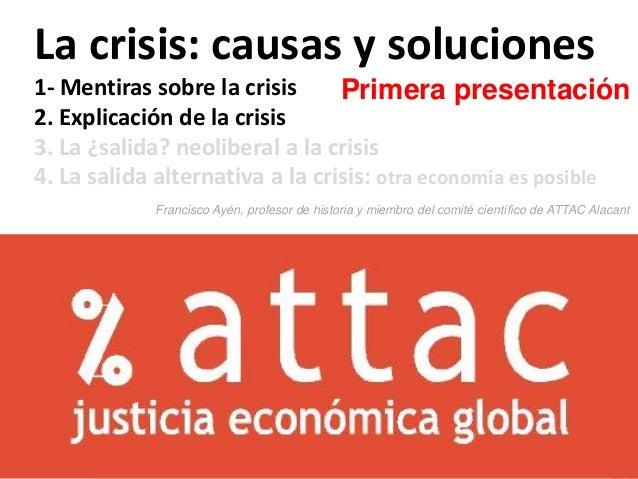 attacalacant.blogspot.com.es www.neoliberate.com.esolofpalmevive.blogspot.com.esLa crisis: causas y soluciones1- Mentiras ...