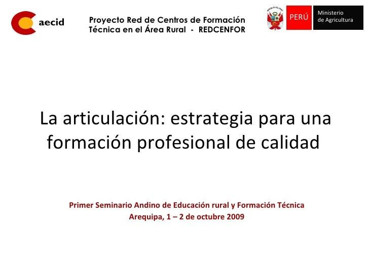 La articulación: estrategia para una formación profesional de calidad  Primer Seminario Andino de Educación rural y Formac...