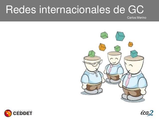 Redes internacionales de GC Carlos Merino