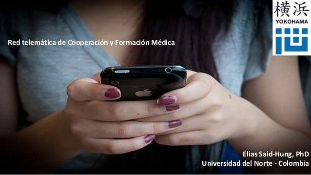 Elias Said-Hung, PhD Universidad del Norte - Colombia Red telemática de Cooperación y Formación Médica
