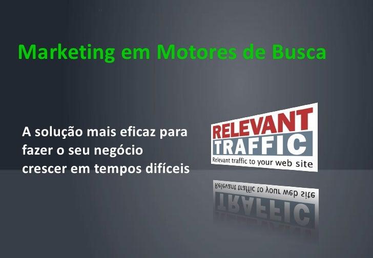 ››     Marketing em Motores de Busca   A solução mais eficaz para fazer o seu negócio crescer em tempos difíceis