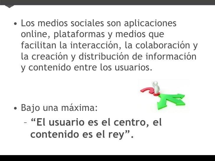 <ul><li>Los medios sociales son aplicaciones online, plataformas y medios que facilitan la interacción, la colaboración y ...