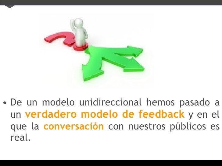 <ul><li>De un modelo unidireccional hemos pasado a un   verdadero modelo de feedback   y en el que la   conversación   con...