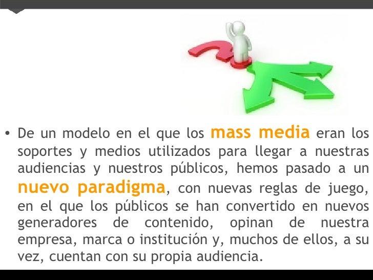 <ul><li>De un modelo en el que los   mass media   eran los soportes y medios utilizados para llegar a nuestras audiencias ...