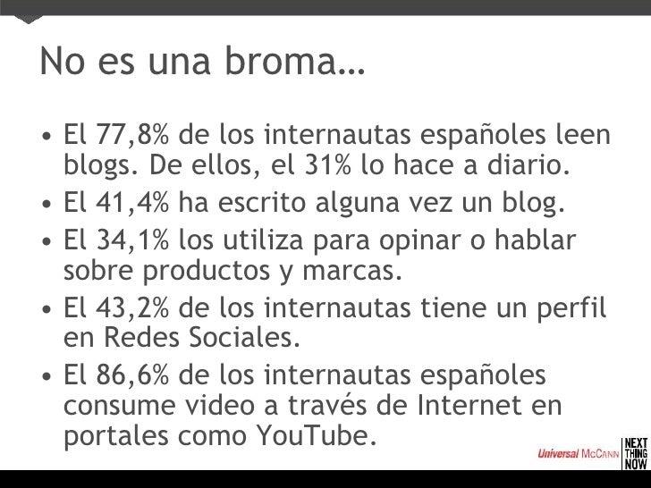 No es una broma… <ul><li>El 77,8% de los internautas españoles leen blogs. De ellos, el 31% lo hace a diario. </li></ul><u...