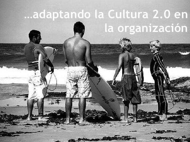 … adaptando la Cultura 2.0 en la organización