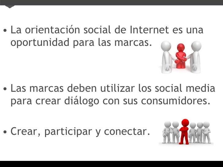 <ul><li>La orientación social de Internet es una oportunidad para las marcas. </li></ul><ul><li>Las marcas deben utilizar ...