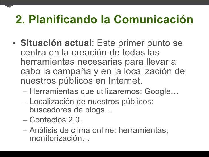 2. Planificando la Comunicación <ul><li>Situación actual : Este primer punto se centra en la creación de todas las herrami...