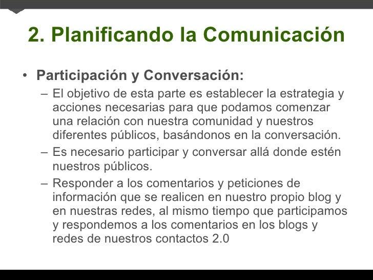 2. Planificando la Comunicación <ul><li>Participación y Conversación: </li></ul><ul><ul><li>El objetivo de esta parte es e...