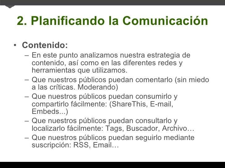 2. Planificando la Comunicación <ul><li>Contenido: </li></ul><ul><ul><li>En este punto analizamos nuestra estrategia de co...